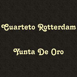 Cuarteto Rotterdam - Yunta De Oro